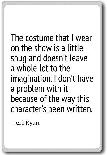 Das Kostüm, dass ich tragen auf der Show ist ein Little S...-Jeri Ryan-Quotes Kühlschrank Magnet, weiß