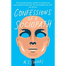 Confessions of a Sociopath: A Life Spent Hiding In Plain Sight by M. E. Thomas (2014-07-03)