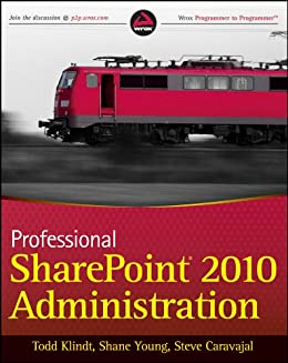 Professional SharePoint 2010 Administration by [Klindt, Todd, Young, Shane , Caravajal, Steve]