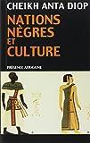 Nations nègres et culture - De l'antiquité nègre égyptienne aux problèmes culturels de l'Afrique Noire d'aujourd'hui