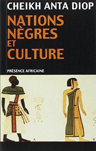 Nations nègres et culture: De l'antiquité nègre égyptienne aux problèmes culturels de l'Afrique Noire d'aujourd'hui par Cheikh-Anta Diop