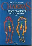 Chakras, Räder des Lichts I. Das Wurzelchakra - Rosalyn L. Bruyere, Jeanne Farrens
