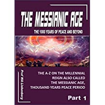 Messianic Age - The 1000-years of Peace and Beyond: The A-Z on the Millennial Reign Part 1 (English Edition)