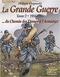 La Grande Guerre - Tome 2, 1916-1918, du chemin des Dames à l'armistice