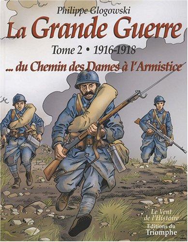 La Grande Guerre : Tome 2, 1916-1918, du chemin des Dames à l'armistice