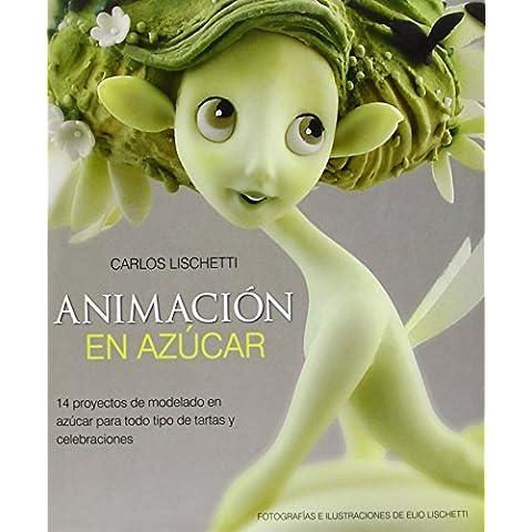 Animacion En Azucar: 14 Proyectos De Modelado En Azucar Para Todo Tipo De Tartas Y Celebraciones (Spanish Edition) by Lischetti, Carlos (2013) Hardcover