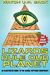 Lizards Rule Our Planet: An Illustrated Guide to the Global Reptilian Conspiracy: Volume 1 (Wake Up And Smell The Reptiles!)
