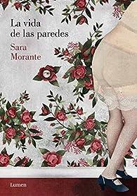 La vida de las paredes par Sara Morante