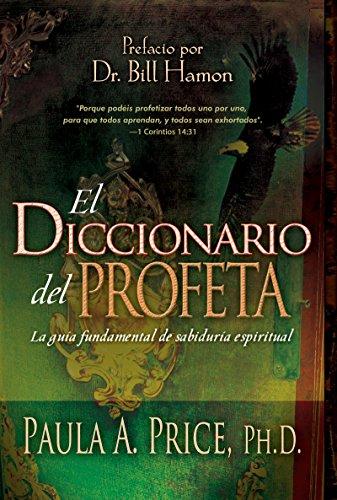 El Diccionario del Profeta: La Guía Fundamental de Sabiduría Espiritual = The Prophet's Diccionary