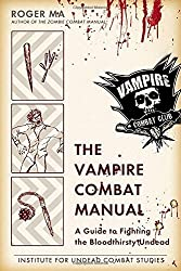 The Vampire Combat Manual: A Guide to Fighting the Bloodthirsty Undead by Roger Ma (2012-10-02)