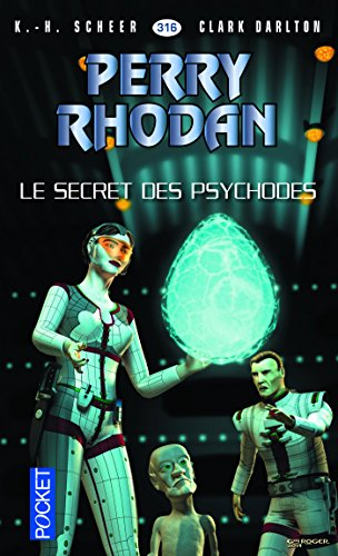 Perry Rhodan n°316 - Le Secret des psychodes par Clark DARLTON