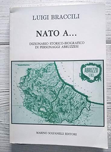 Nato a... Dizionario storico biografico di personaggi abruzzesi