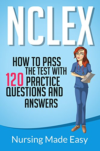 NCLEX: How to Pass the Test With 120 Practice Questions and Answers (English Edition)
