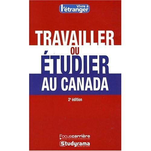 Travailler ou étudier au Canada 2e Edition