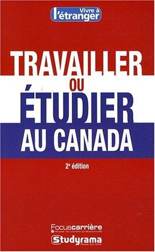 Travailler ou étudier au Canada par Amina Yala, Séverine Maestri