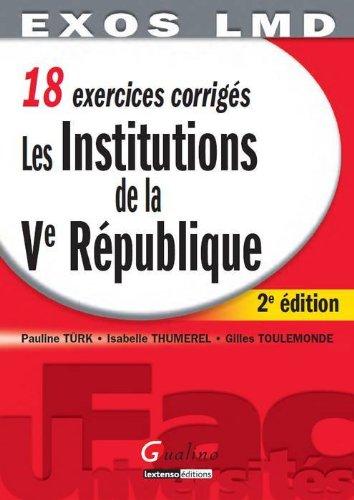 Les Institutions de la Ve Rpublique : 18 exercices corrigs