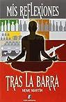 Mis Reflexiones Tras La Barra par Neme Martín García