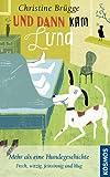 Und dann kam Luna: Mehr als eine Hundegeschichte - frech, witzig, feinsinnig und klug