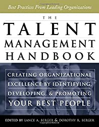 The Talent Management Handbook - Creating Organizational Excellence by Identifying, Developing, and Positioning your Best People: Creating ... Developing and Promoting Your Best People