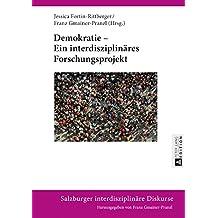 Demokratie – Ein interdisziplinaeres Forschungsprojekt (Salzburger interdisziplinaere Diskurse) (German Edition)