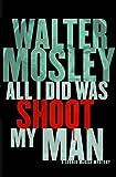 All I Did Was Shoot My Man (Leonid McGill Book 4)