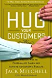 [(Hug Your Customers: The Proven Way to Personalize Sales and Achieve Astounding Results )] [Author: Jack Mitchell] [Jun-2003]