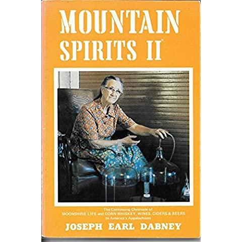Mountain Spirits II; The Continuing Chronicle of Moonshine Life and Corn Whiskey, Wines, Ciders & Beers in America's Appalachians