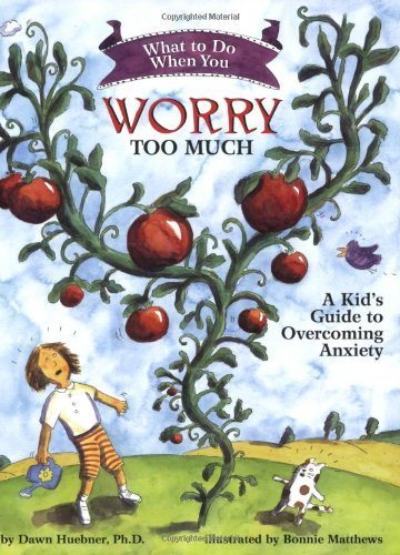 What to Do When You Worry Too Much: A Kid's Guide to Overcoming Anxiety (What to Do Guides for Kids) by Dawn Huebner (October 31, 2005) Paperback