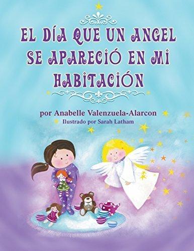 EL D?A QUE UN ANGEL SE APARECI? EN MI HABITACI?N (Spanish Edition) by Valenzuela-Alarcon, Anabelle (2014) Paperback