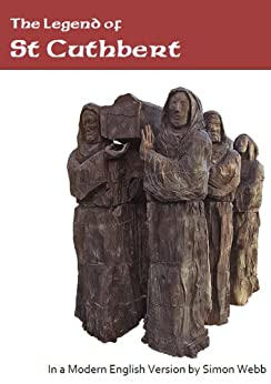 The Legend of St Cuthbert: In a Modern English Version by Simon Webb by [Hegge, Robert, Webb, Simon]