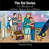 The Sid Series ~ A Collection of Holistic Stories for Children by Yvonne Perry (2011-01-02)