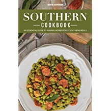 Southern Cookbook: An Essential Guide to Making Homecooked Southern Meals (English Edition)