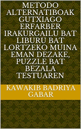 metodo alternatiboak gutxiago erfarber irakurgailu bat liburu bat lortzeko muina eman dezake, puzzle bat bezala testuaren  (Basque Edition) por Kawakib Badriya  Gabar