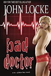 Bad Doctor: a Dr. Gideon Box Novel (Volume 1) by John Locke (2012-09-07)