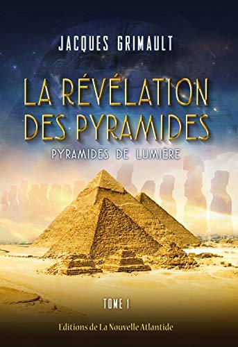 La révélation des pyramides: Tome 1 : pyramides de lumière (French Edition)
