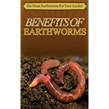 Benefits Of Earthworms: The Mean Earthworms For Your Garden (English Edition)