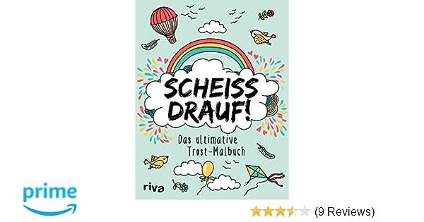 Scheiß drauf!: Das ultimative Trost-Malbuch: Amazon.de: Bücher