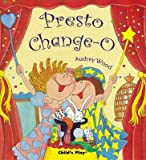 [Presto Change-o] (By: Audrey Wood) [published: June, 2005]