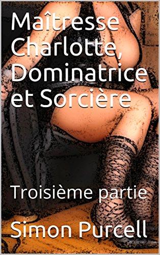 Maîtresse Charlotte, Dominatrice et Sorcière: Troisième partie