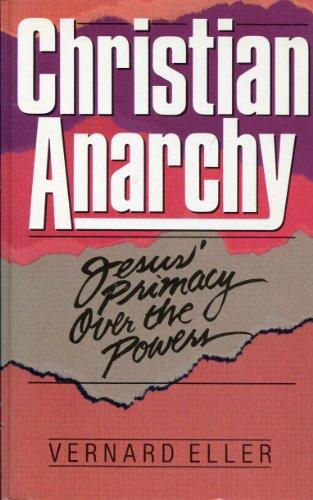 Christian Anarchy: Jesus' Primacy Over the Powers por Vernard Eller
