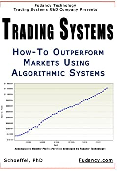 Trading Systems: How To Outperform Markets Using Algorithmic Systems (English Edition) von [Research, Fudancy, Schoeffel, M.]