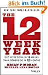 The 12 Week Year: Get More Done in 12...
