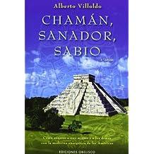 Chaman, Sanador, Sabio: Como Sanarse A Uno Mismo y A los Demas Con la Medicina Energetica de las Americas by Alberto Villoldo PH.D. (2007-10-06)