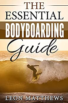 The Essential Bodyboarding Guide: Including Tips Tricks and Trips (English Edition) par [Matthews, Leon]