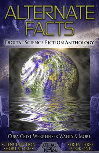 alternate-facts-digital-science-fiction-anthology-digital-science-fiction-short-stories-series-three