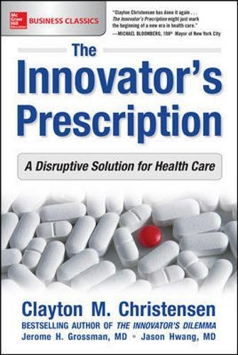 Gesundheitswesen Führung (The Innovator's Prescription: A Disruptive Solution to the Healthcare Crisis)