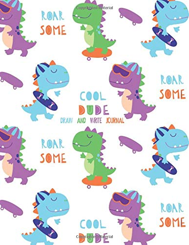 Cool Dude Draw and Write Journal: Primary Lined Page with Dashed Midline Half Page Story Space for Drawing Skateboards Dinosaur Kindergarten Notebook for Boys (Dinosaurs)