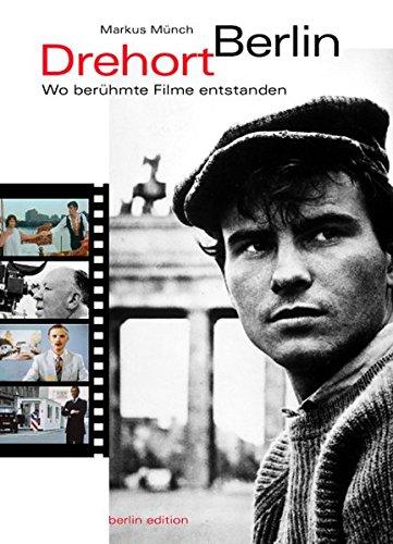 Drehort Berlin. Wo berühmte Filme entstanden