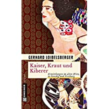 Kaiser, Kraut und Kiberer: Ermittlungen im alten Wien, in Venedig und Freiburg (Historische Romane im GMEINER-Verlag)