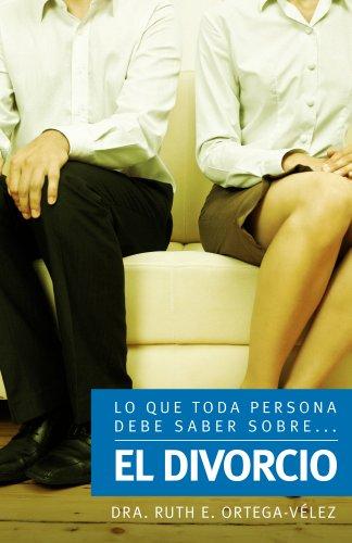 El Divorcio (Lo que toda persona debe saber sobre...) por Ruth E.  Ortega-Vélez